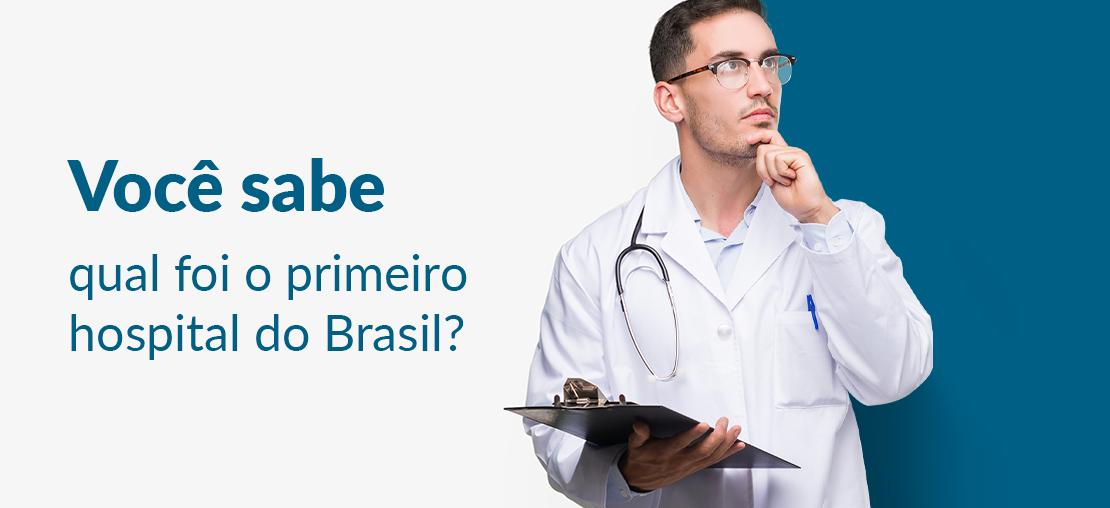 Você sabe como surgiu o 1º hospital do Brasil?
